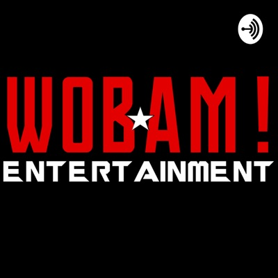 WOBAM! Entertainment Podcast