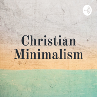 Christian Minimalism podcast