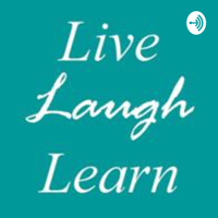 Live, Laugh, Learn podcast