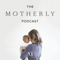 The Motherly Podcast