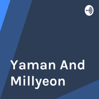 Yaman And Millyeon podcast