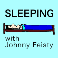 Sleeping (with Johnny Feisty) podcast