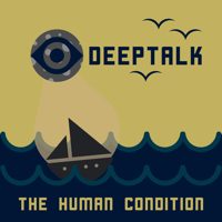 Deep Talk: The Human Condition podcast