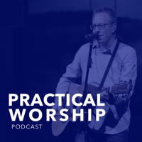 Practical Worship Podcast podcast