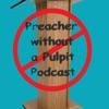 Preacher without a Pulpit Podcast artwork
