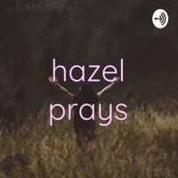 hazel prays podcast