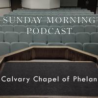 Calvary Chapel of Phelan - Sunday Morning podcast
