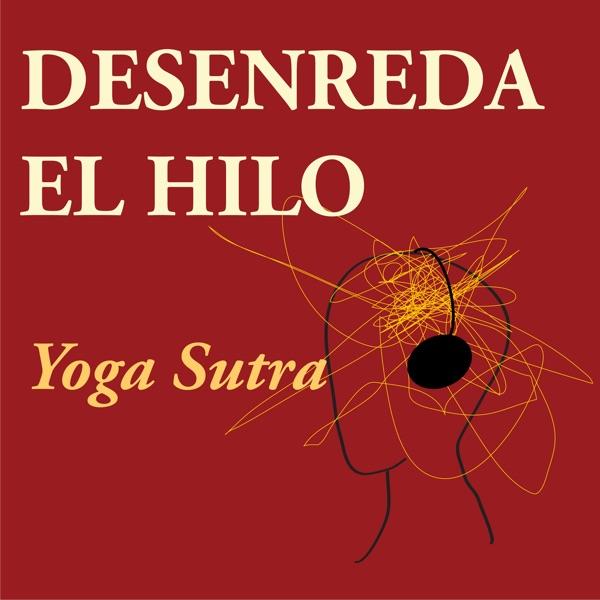 Desenreda el Hilo: Viviendo el Yoga Sutra hoy