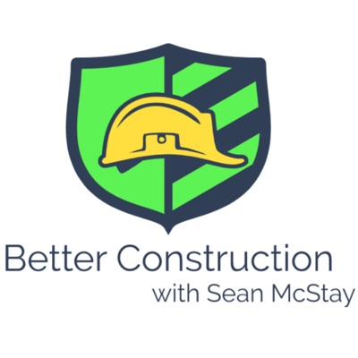 Better Construction with Sean McStay