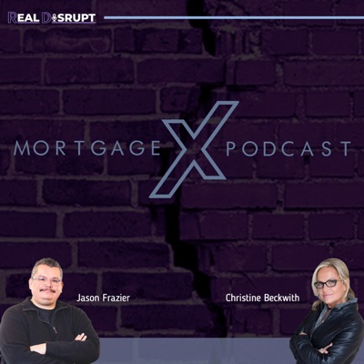 E17 - The Mortgage X Mastermind & Vision: Industry Evolution with a Special Guest Recap