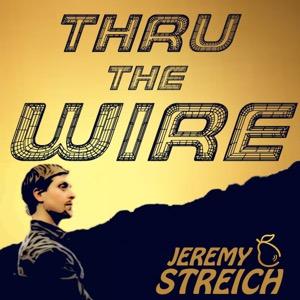 Thru the Wire  with Jeremy Streich