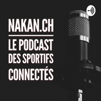 Le podcast de nakan.ch podcast