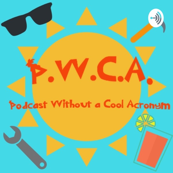 P.W.C.A.: The Podcast Without a Cool Acronym