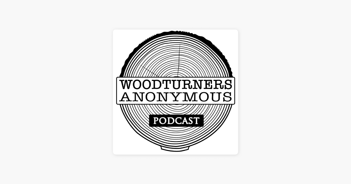 Woodturners Anonymous Podcast on Apple Podcasts