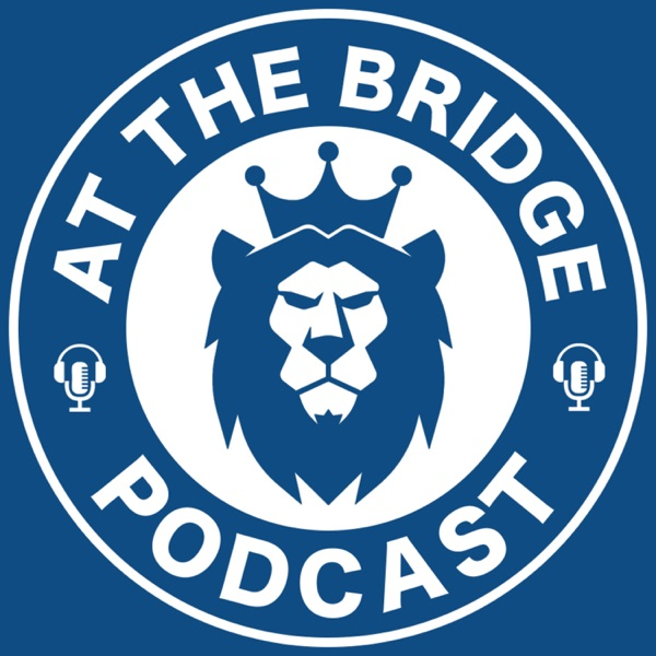 At The Bridge Pod A Chelsea Fc Podcast Podcast Podtail