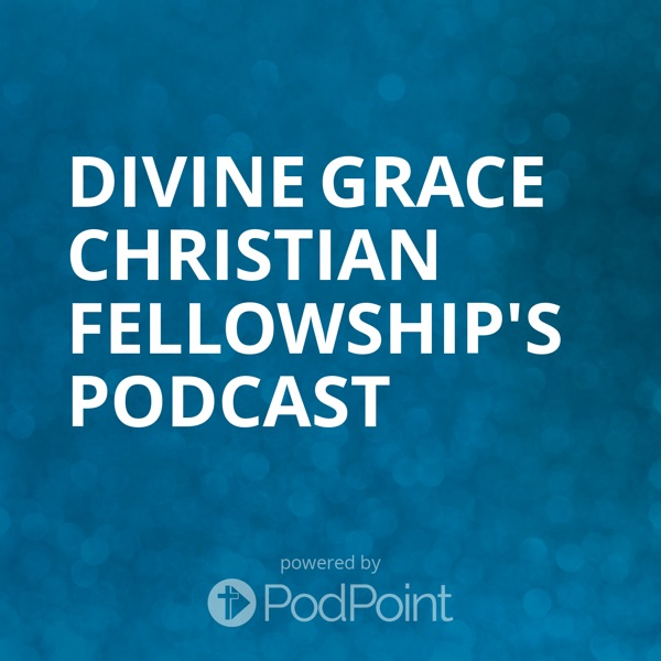 Divine Grace Christian Fellowship's Podcast