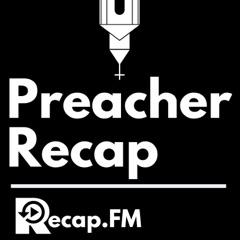Preacher Recap