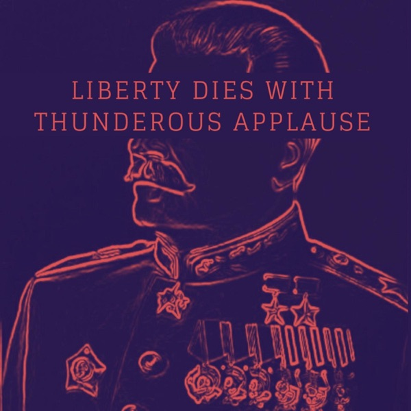 Liberty Dies With Thunderous Applause: Dictators of History