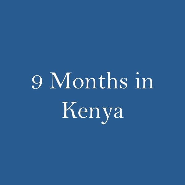 9 Months in Kenya