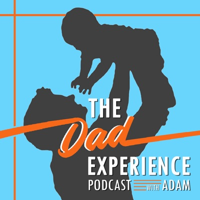 The Dad Experience; A Podcast Where Dads and Moms are the Experts