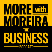 More With Moreira: The Business Podcast podcast