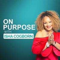 On Purpose with Isha Cogborn podcast