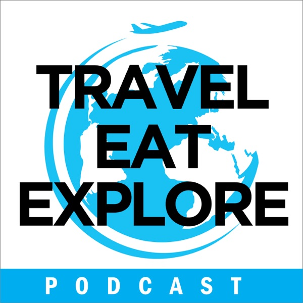 Travel Eat Explore Podcast