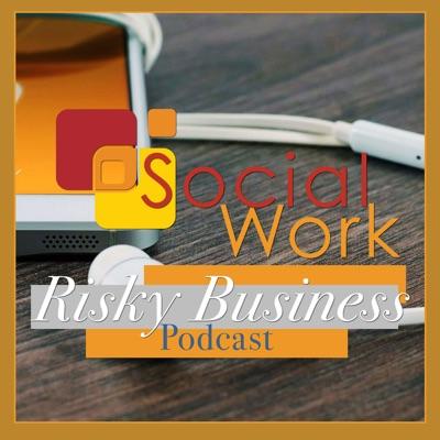Social Work Risky Business Podcast