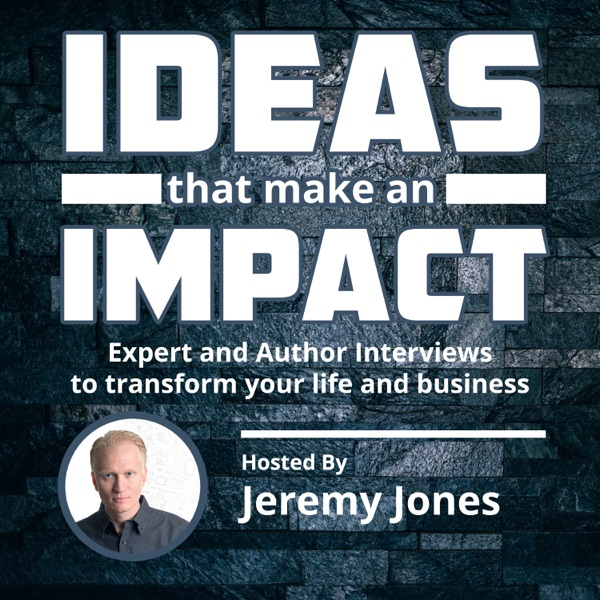 Ideas That Make An Impact: Expert and Author Interviews to transform your life and business
