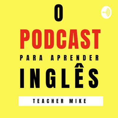 O Podcast Para Aprender Inglês:Teacher Mike