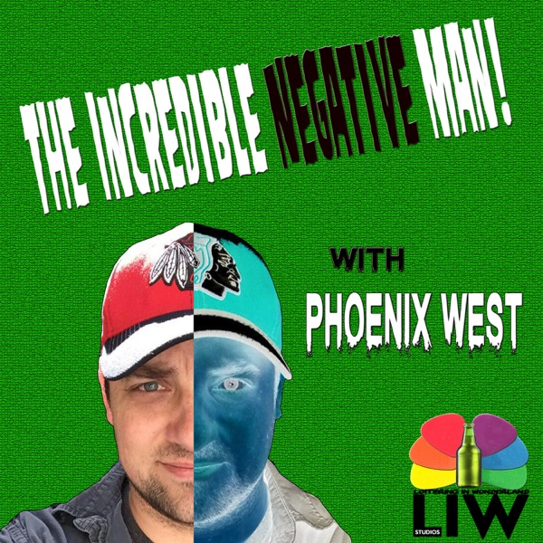 The Incredible Negative Man! with Phoenix West