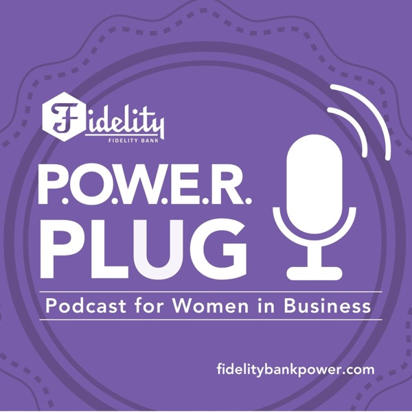 Fidelity P.O.W.E.R. Plug Podcast for Women in Business