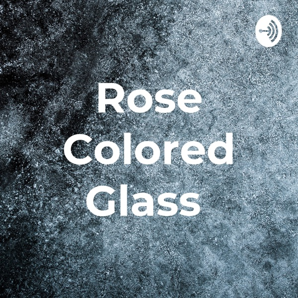 Rose Colored Glass