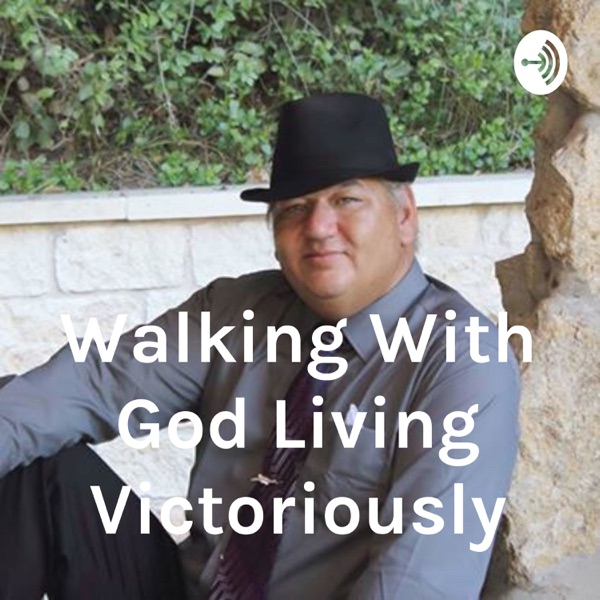 Walking With God Living Victoriously