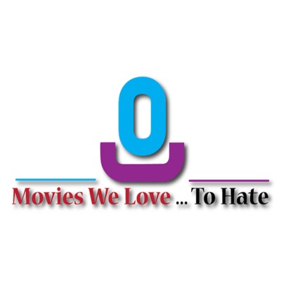 Movies We Love... To Hate
