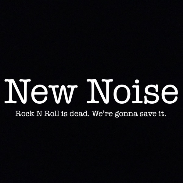 NEW NOISE: The Podcast Saving Rock N' Roll
