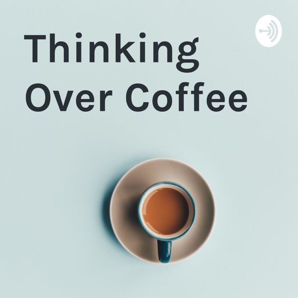 Thinking Over Coffee