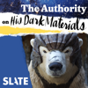 The Authority: Exploring the Worlds of His Dark Materials - Slate Podcasts