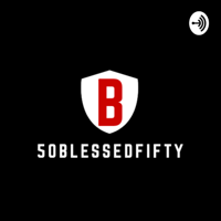 50BLESSEDFIFTY podcast