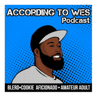 According To Wes Podcast podcast