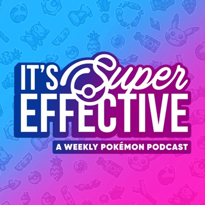 It's Super Effective: A Pokemon Podcast:PKMNcast.com