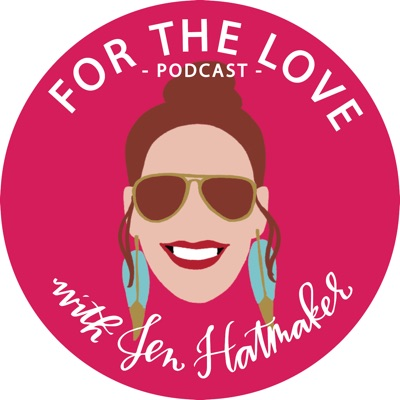 For The Love With Jen Hatmaker Podcast:Jen Hatmaker