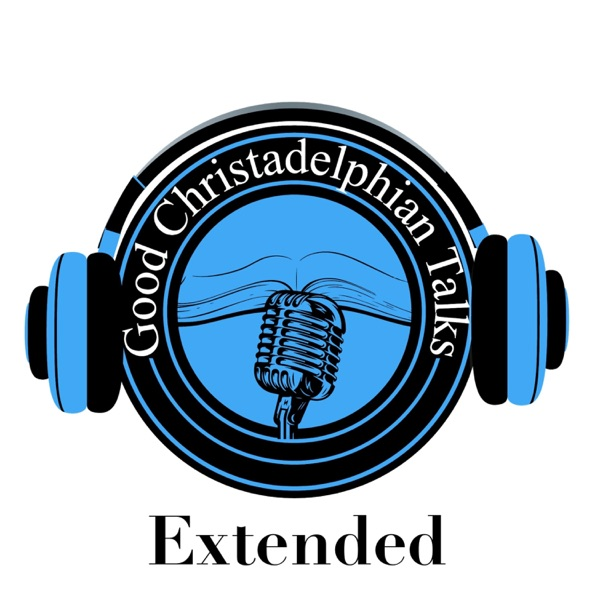 Good Christadelphian Talks Extended