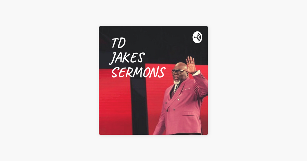 TD Jakes Sermons on Apple Podcasts