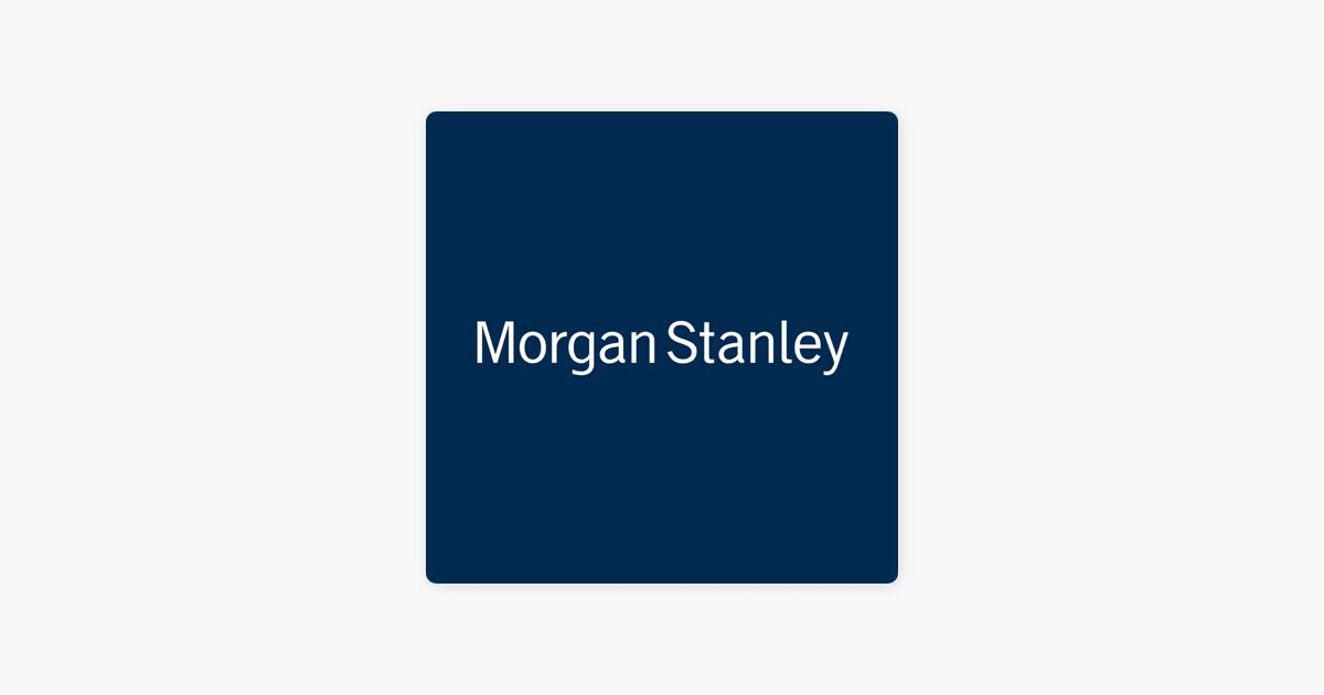 Morgan Stanley Ideas Podcast en Apple Podcasts