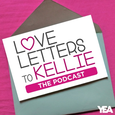 Love Letters to Kellie... The Podcast:YEA Networks