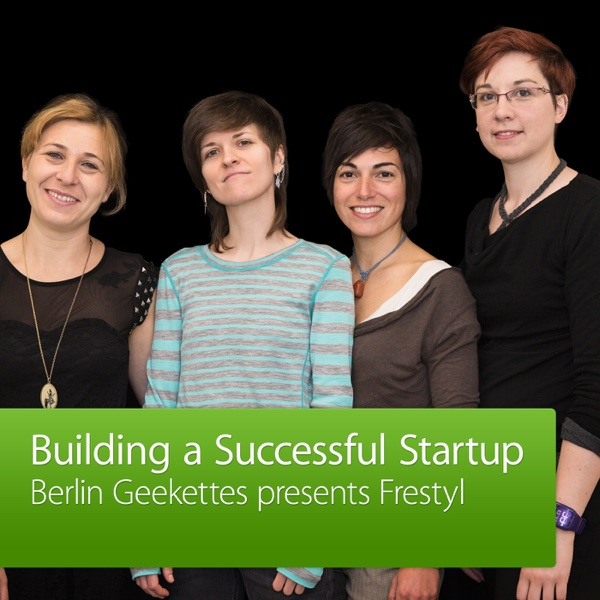 Berlin Geekettes presents Frestyl: Building a Successful Startup