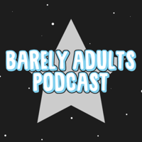 Barely Adults Podcast podcast