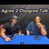 Agree 2 Disagree Talk