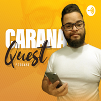 CaranaQuest podcast